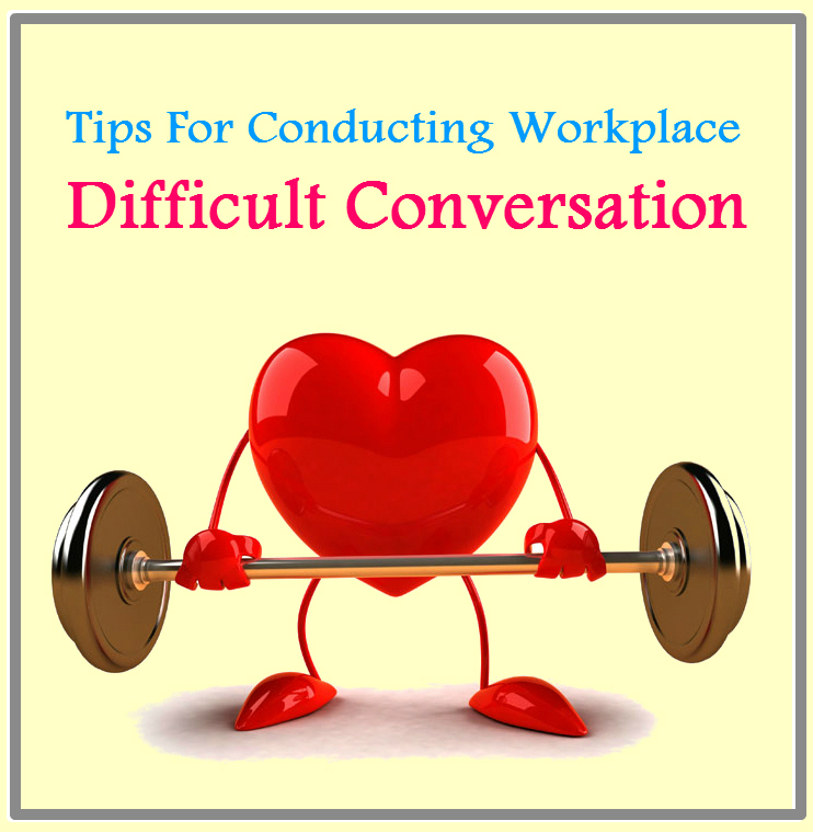 Conflict Resolution in the Workplace: tips for conducting workplace difficult conversation