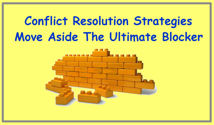 Conflict Resolution Strategies - move aside the ultimate blocker