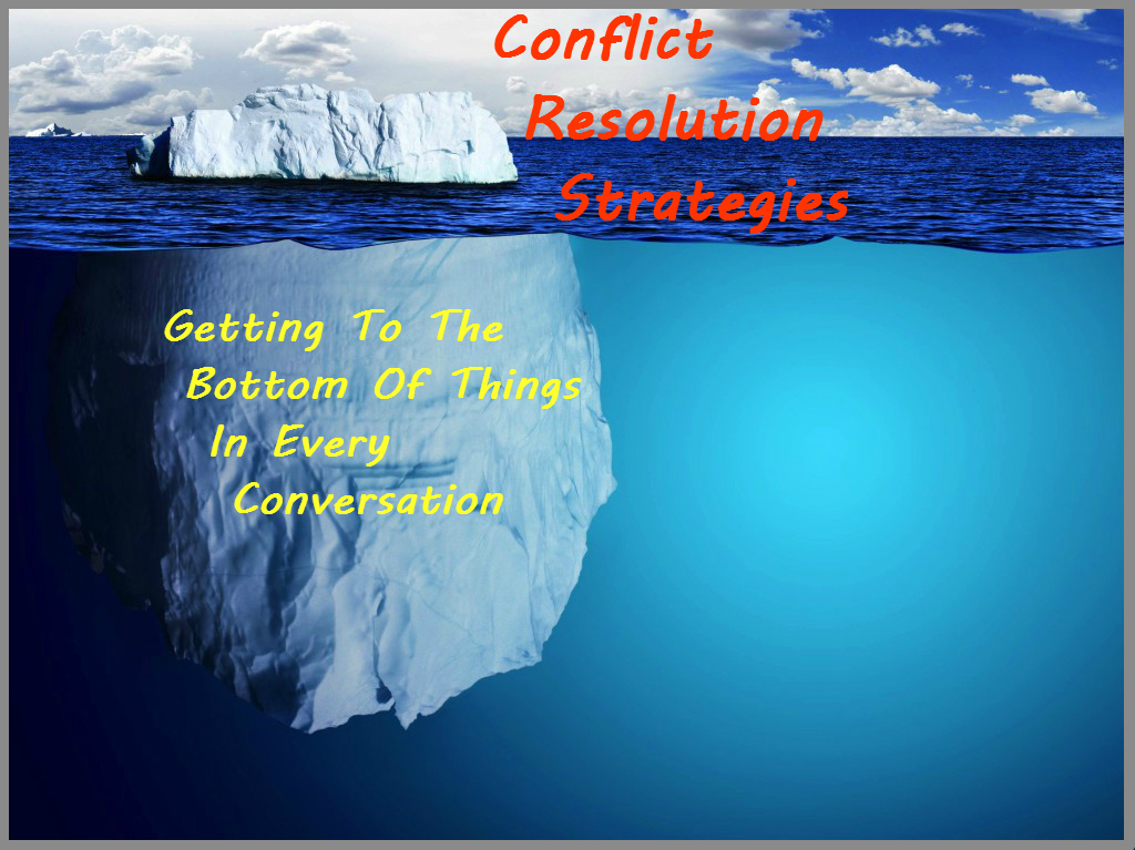 Conflict resolution strategies: getting to the bottom of things in every conversation