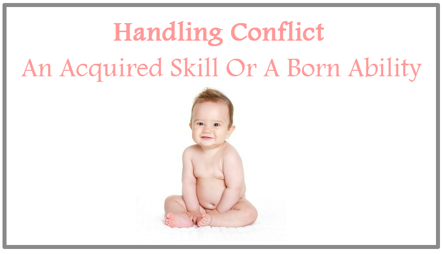 Handling conflict: An acquired skill or a born ability